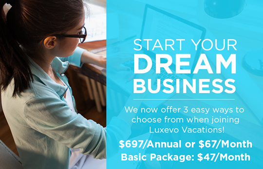 Start Your Dream Business With Luxevo Vacations! Become a Travel Agent today!